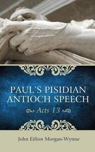 Paul's Pisidian Antioch Speech (Acts 13) - John Eifion Morgan-Wynne - cover