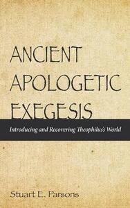 Ancient Apologetic Exegesis - Stuart E Parsons - cover