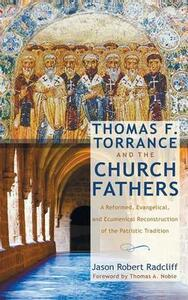 Thomas F. Torrance and the Church Fathers - Jason Robert Radcliff - cover