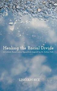 Healing the Racial Divide - Lincoln Rice - cover