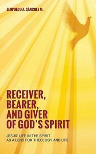 Receiver, Bearer, and Giver of God's Spirit - Leopoldo A Sanchez M - cover