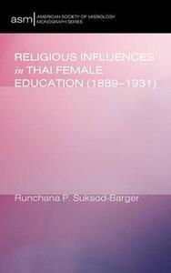 Religious Influences in Thai Female Education (1889-1931) - Runchana P Suksod-Barger - cover