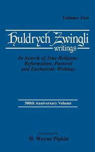 In Search of True Religion: Reformation, Pastoral, and Eucharistic Writings - Ulrich Zwingli - cover