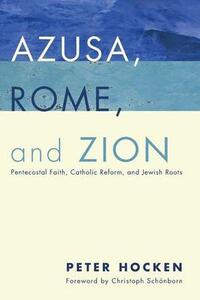 Azusa, Rome, and Zion - Peter Hocken - cover