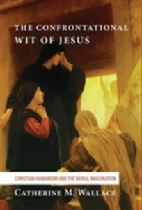 The Confrontational Wit of Jesus - Catherine M Wallace - cover