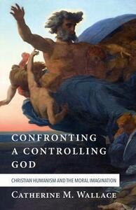 Confronting a Controlling God - Catherine M Wallace - cover