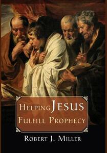 Helping Jesus Fulfill Prophecy - Robert J Miller - cover