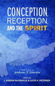 Conception, Reception, and the Spirit: Essays in Honor of Andrew T. Lincoln - cover