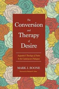 The Conversion and Therapy of Desire - Mark J Boone - cover