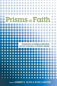 Prisms of Faith: Perspectives on Religious Education and the Cultivation of Catholic Identity - cover