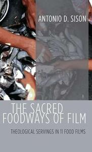The Sacred Foodways of Film - Antonio D Sison - cover