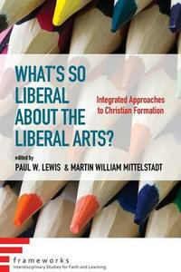 What's So Liberal about the Liberal Arts? - cover