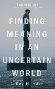 Finding Meaning in an Uncertain World, Second Edition - Leroy H Aden - cover