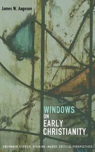 Windows on Early Christianity - James W Aageson - cover