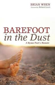 Barefoot in the Dust: A Hymn-Poet's Memoir - Brian a Wren - cover