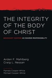 The Integrity of the Body of Christ - Arden Mahlberg,Craig L Nessan - cover