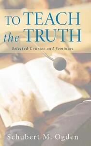 To Teach the Truth - Schubert M Ogden - cover