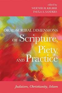 Oral-Scribal Dimensions of Scripture, Piety, and Practice - cover