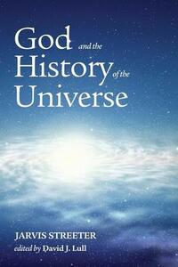God and the History of the Universe - Jarvis Streeter - cover