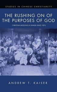 The Rushing on of the Purposes of God - Andrew T Kaiser - cover
