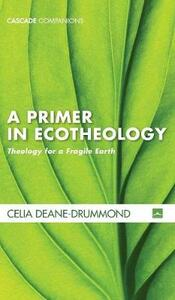 A Primer in Ecotheology - Celia Deane-Drummond - cover