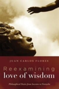 Reexamining Love of Wisdom - Juan Carlos Flores - cover
