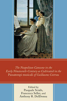 The Neapolitan Canzone in the Early Nineteenth Century as Cultivated in the Passatempi musicali of Guillaume Cottrau - cover