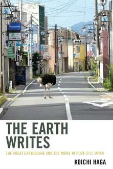 The Earth Writes: The Great Earthquake and the Novel in Post-3/11 Japan - Koichi Haga - cover