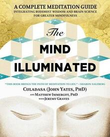 The Mind Illuminated: A Complete Meditation Guide Integrating Buddhist Wisdom and Brain Science for Greater Mindfulness - John Yates,Matthew Immergut,Jeremy Graves - cover