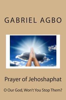 Prayer of Jehoshaphat: 'O God Won't You Stop Them?'