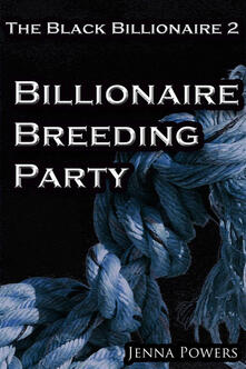 Billionaire breeding party. The black billionaire. Vol. 2