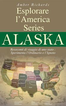 Esplorare L'America Series Alaska Resoconti Di Viaggio Di Uno Stato - Amber Richards - ebook