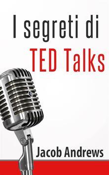 I Segreti Di Ted Talks - Jacob Andrews - ebook