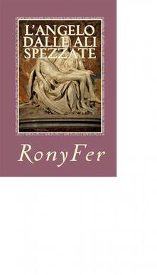 L'Angelo Dalle Ali Spezzate - Ronyfer - ebook