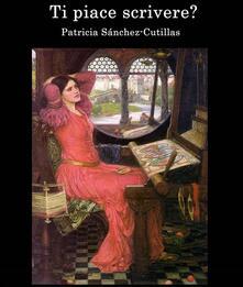 Ti Piace Scrivere? - Patricia Sánchez-Cutillas - ebook