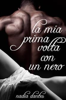 La Mia Prima Volta Con Un Nero - Nadia Dantes - ebook