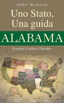 Uno Stato, Una Guida - Alabama Scoprite Il Solito E L'insolito - Amber Richards - ebook