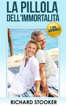 La Pillola Dell'immortalità - È Ora Disponibile - Richard Stooker - ebook