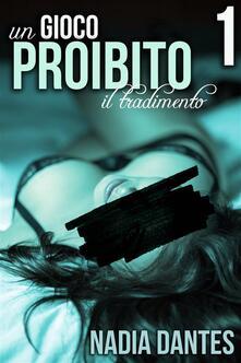 Il Tradimento - Un Gioco Proibito #1 - Nadia Dantes - ebook