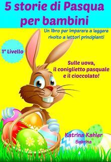 5 Storie Di Pasqua Per Bambini - Katrina Kahler - ebook