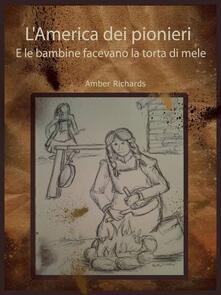 L'america Dei Pionieri  E Le Bambine Facevano La Torta Di Mele - Amber Richards - ebook