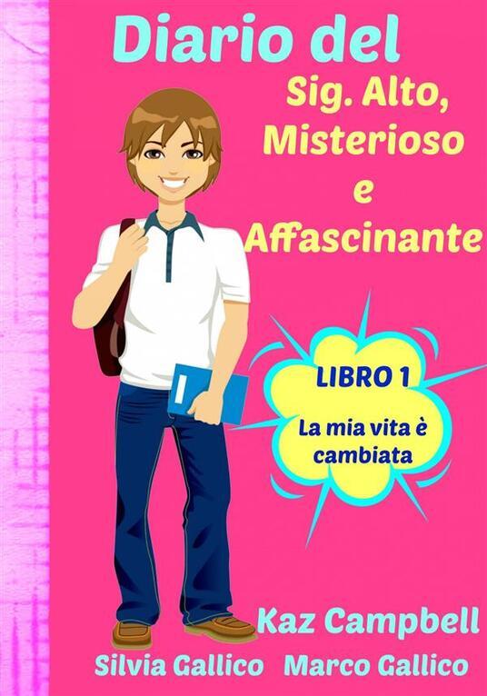 Diario Del Sig. Alto, Misterioso E Affascinante La Mia Vita È Cambiata Libro 1 - Kaz Campbell - ebook