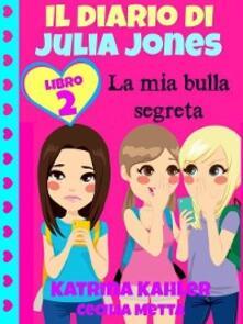Il Diario Di Julia Jones Libro 2 La Mia Bulla Segreta - Katrina Kahler - ebook