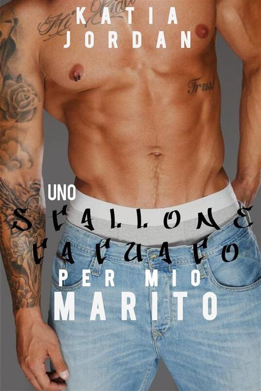 Uno stallone tatuato per mio marito - Katia Jordan - ebook