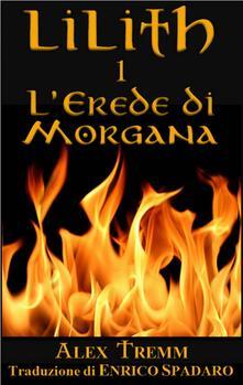 L'erede Di Morgana - Louis Desmarais,pen name Alex Tremm - ebook