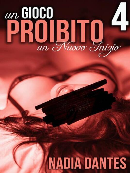 Un Nuovo Inizio - Un Gioco Proibito #4 - Nadia Dantes - ebook