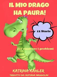 Il Mio Drago Ha Paura! 12 Storie Per Risolvere I Problemi - Katrina Kahler - ebook