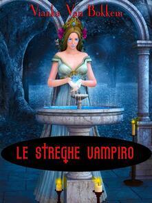 Le Streghe Vampiro - Vianka Van Bokkem - ebook