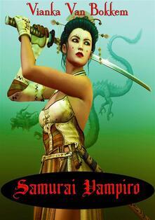Samurai Vampiro - Vianka Van Bokkem - ebook