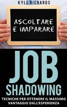 Job Shadowing Tecniche per Ottenere il Massimo Vantaggio dall'Esperienza - Kyle Richards - ebook